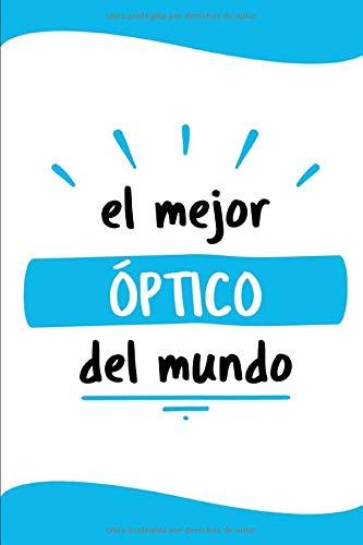 El Mejor Óptico Del Mundo: Diario Libreta de Notas Para Óptico | Dimensiones 6' x 9' (15,20cm x...