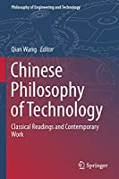Chinese Philosophy of Technology: Classical Readings and Contemporary Work (Philosophy of Engineering and Technology, 34)
