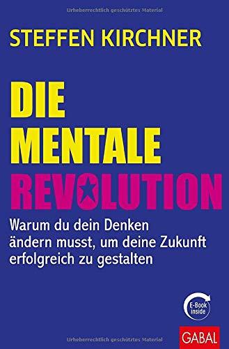 Die mentale Revolution: Warum du dein Denken ändern musst, um deine Zukunft erfolgreich zu gestalten (mit E-Book inside) (Dein Erfolg)