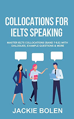 Collocations for IELTS Speaking: Master IELTS Collocations (Band 7-8.5) With Dialogues, Example...