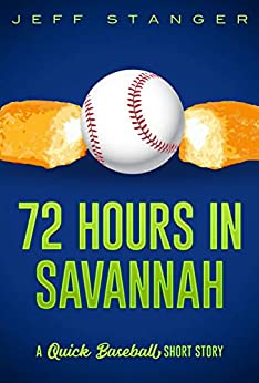 72 Hours in Savannah: A Quick Baseball Mystery / Short Story (Quick Mystery Short Stories Book 1) by [Jeff Stanger]