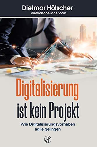 """Digitalisierung ist kein Projekt: Wie Digitalisierungsvorhaben \""""agile\"""" gelingen"""