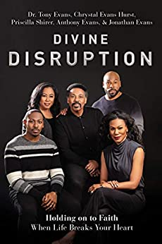 Divine Disruption: Holding on to Faith When Life Breaks Your Heart by [Dr. Tony Evans, Chrystal Evans Hurst, Priscilla Shirer, Anthony Evans, Jonathan Evans]