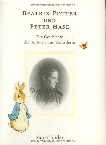 Beatrix Potter und Peter Hase: Die Geschichte der Autorin und Künstlerin