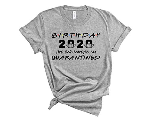 Birthday 2020 the one where im quarantined friends tv shirt quarantine birthday shirt social distancing bday top birthday gift