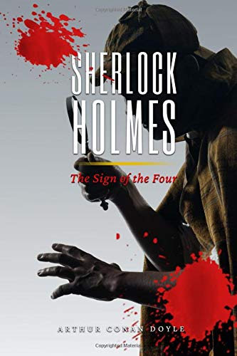 Sherlock Holmes : The Sign Of The Four: Original and Classic Illustrated.