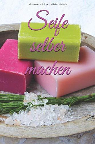 Seife selber machen: Natürliche Seifen zuhause selbst herstellen!Kosmetik selber machen.Du möchtest zuhause eigene Produkte für die Körperpflege und ... das Richtige für dich.6x9,und 120 Seiten