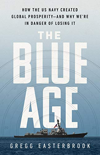 Image of The Blue Age: How the US Navy Created Global Prosperity--And Why We're in Danger of Losing It