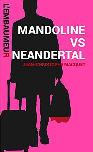 Mandoline vs neandertal: Une aventure de l Embaumeur (French Edition)