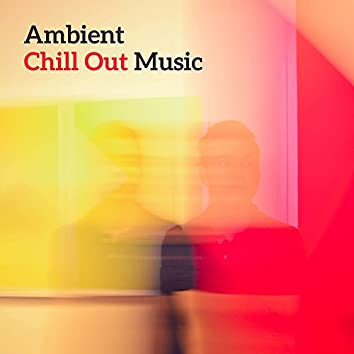 Ambient Chill Out Music – Calm Down with Chill Out Beats, Summer Rest, Night Relaxation