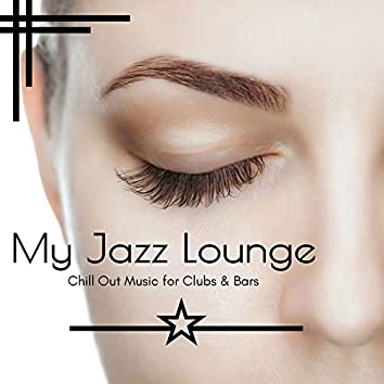 My Jazz Lounge - Chill Out Music For Clubs & Bars