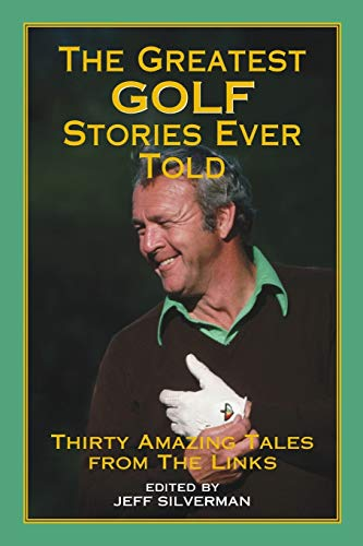 The Greatest Golf Stories Ever Told: Thirty Amazing Tales from the Links