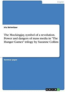 The Mockingjay, symbol of a revolution. Power and dangers of mass media in The Hunger Games trilogy by Suzanne Collins