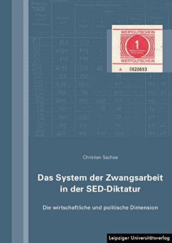Das System der Zwangsarbeit in der SED-Diktatur: Die wirtschaftliche und politische Dimension