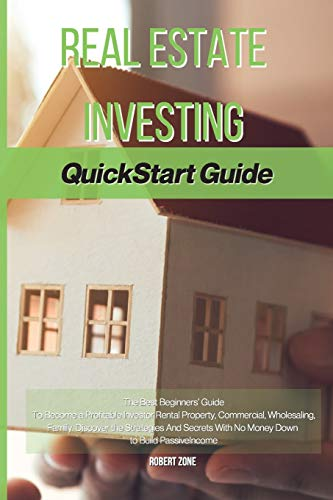 Real Estate Investing Books! - Real Estate Investing Quickstart Guide: The Best Beginners' Guide To Become a Profitable Investor Rental Property, Commercial, Wholesaling, Family. ... With No Money Down to Build Passive Income