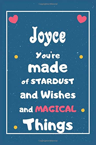 Joyce You are made of Stardust and Wishes and MAGICAL Things: Personalised Name Notebook, Gift For Her, Christmas Gift, Gift For Friend, Gift For Women, Birthday Gift 110 Pages