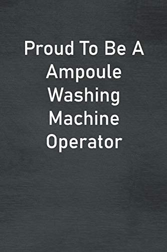 Proud To Be A Ampoule Washing Machine Operator: Lined Notebook For Men, Women And Co Workers