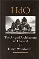 The Art And Architecture Of Thailand: From Prehistoric Times Through The Thirteenth Century (Handbook of Oriental Studies. Section 3 Southeast Asia)