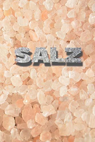 SALZ: Notizbuch zum Eintragen von selbstgemachten Gewürzsalzen und Kräutersalzen für den Hobbykoch oder Hobbyköchin