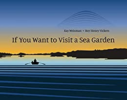 If You Want to Visit a Sea Garden - Kindle edition by Weisman, Kay,  Vickers, Roy Henry. Children Kindle eBooks @ Amazon.com.