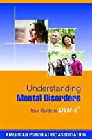Understanding Mental Disorders: Your Guide to DSM-5 by American Psychiatric Association(2015-05-01)