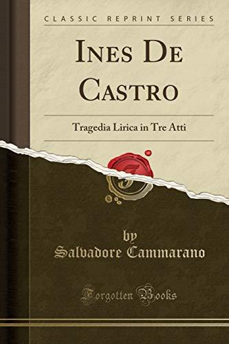 Ines De Castro: Tragedia Lirica in Tre Atti (Classic Reprint)