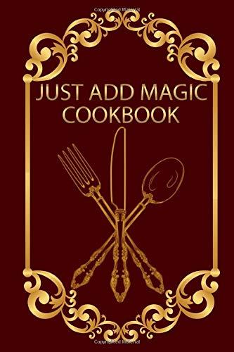 "Notebook: Just Add Magic Utensils: Just add magic cookbook Journal for Writing, Size 6"" x 9"""
