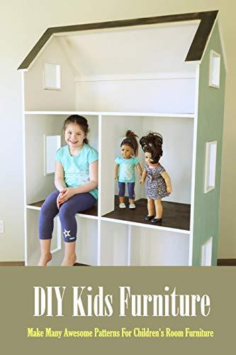 DIY Kids Furniture: Make Many Awesome Patterns For Children's Room Furniture: Craft Gift for Kids