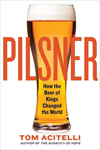 Pilsner: How the Beer of Kings Changed the World (English Edition)