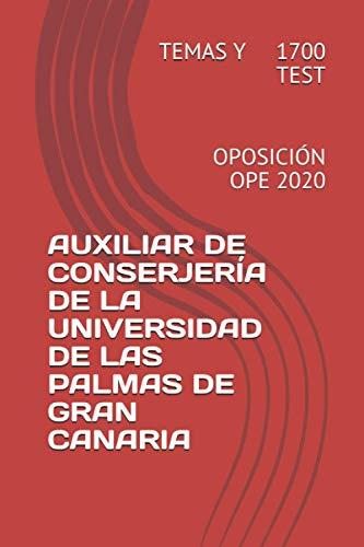 AUXILIAR DE CONSERJERÍA DE LA ULPGC: TEMARIOS Y 1.719 TESTS- OPOSICIÓN OPE 2020