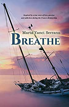 Breathe (Respira English edition): Inspired by a true story of love, passion and addiction during the Franco dictatorship de [Marta Yanci Serrano]
