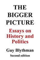 The Bigger Picture: Essays on History and Politics (Second Edition)