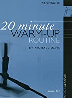 【楽譜付きCD】 トロンボーンのための20分間ウォームアップ・ルーチン 20 Minute Warm-Up Routine for Trombone - Michael Davis