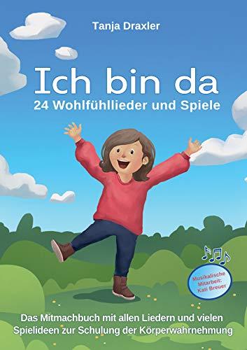Ich bin da - 24 Wohlfühllieder und Spiele: Das Mitmachbuch mit allen Liedern und vielen Spielideen zur Schulung der Körperwahrnehmung