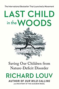 Last Child in the Woods: Saving Our Children From Nature-Deficit Disorder by [Richard Louv]