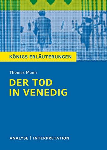 Der Tod in Venedig von Thomas Mann.: Textanalyse und Interpretation mit ausführlicher Inhaltsangabe und Abituraufgaben mit Lösungen (Königs Erläuterungen und Materialien, Band 47)