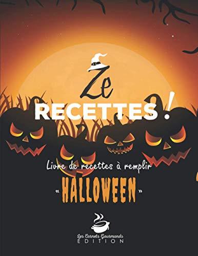 Ze Recettes - Livre de recettes à remplir Halloween: v1-10 Carnet de recettes de cuisine à personnaliser pour Halloween   125 pages 60 fiches recettes ...   Grand Format   noir orange citrouilles