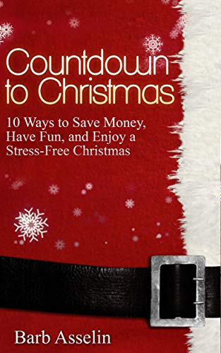 Countdown to Christmas: 10 Ways to Save Money, Have Fun, and Enjoy a Stress-Free Christmas! by [Barb Asselin]