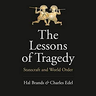 The Lessons of Tragedy     Statecraft and World Order              Written by:                                                                                                                                 Hal Brands,                                                                                        Charles Edel                               Narrated by:                                                                                                                                 Marc Cashman                      Length: 6 hrs and 14 mins     Not rated yet     Overall 0.0