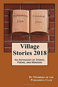 Paperback Village Stories 2018: An Anthology of Stories, Poems, and Memoirs Book