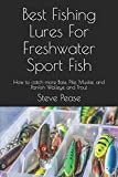 Best Fishing Lures For Freshwater Sport Fish: How to catch more Bass, Pike, Muskie, and Panfish Walleye and Trout
