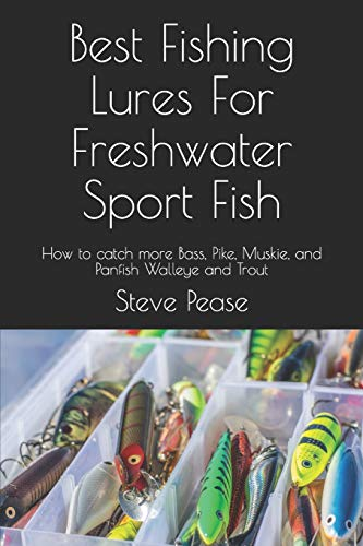 Compare Textbook Prices for Best Fishing Lures For Freshwater Sport Fish: How to catch more Bass, Pike, Muskie, and Panfish Walleye and Trout  ISBN 9781536879711 by Pease, Steve G