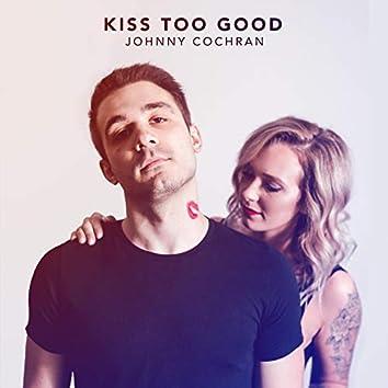 Kiss Too Good
