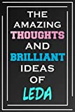 The Amazing Thoughts And Brilliant Ideas Of Leda: Blank Lined Notebook | Personalized Name Gifts
