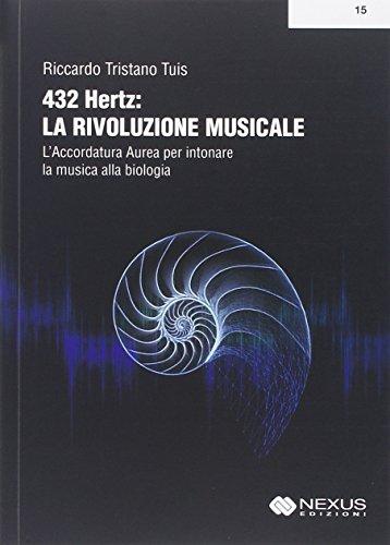 432 hertz: la rivoluzione musicale. L'accordatura aurea per intonare la musica alla biologia