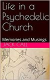 Life in a Psychedelic Church: Memories and Musings