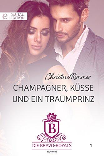 Champagner, Küsse und ein Traumprinz (Digital Edition)
