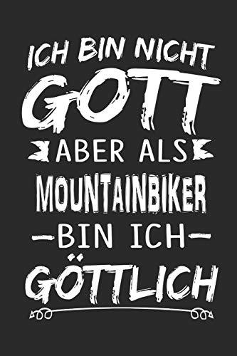 Ich bin nicht Gott aber als Mountainbiker bin ich göttlich: Notizbuch mit 110 linierten Seiten, Nutzung auch als Dekoration in Form eines Schild bzw. Poster möglich