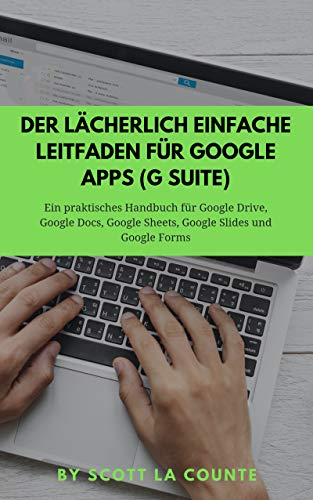 Der lächerlich einfache Leitfaden für Google Apps (G Suite): Ein praktisches...