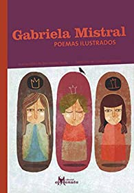 Gabriela Mistral, poemas ilustrados par Gabriela Mistral